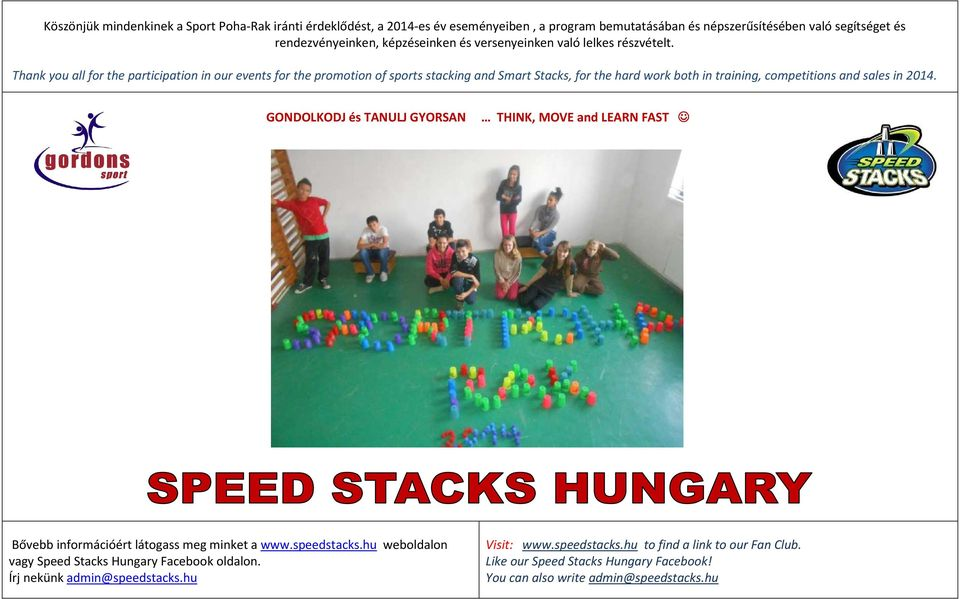 Thank you all for the participation in our events for the promotion of sports stacking and Smart Stacks, for the hard work both in training, competitions and sales in 2014.