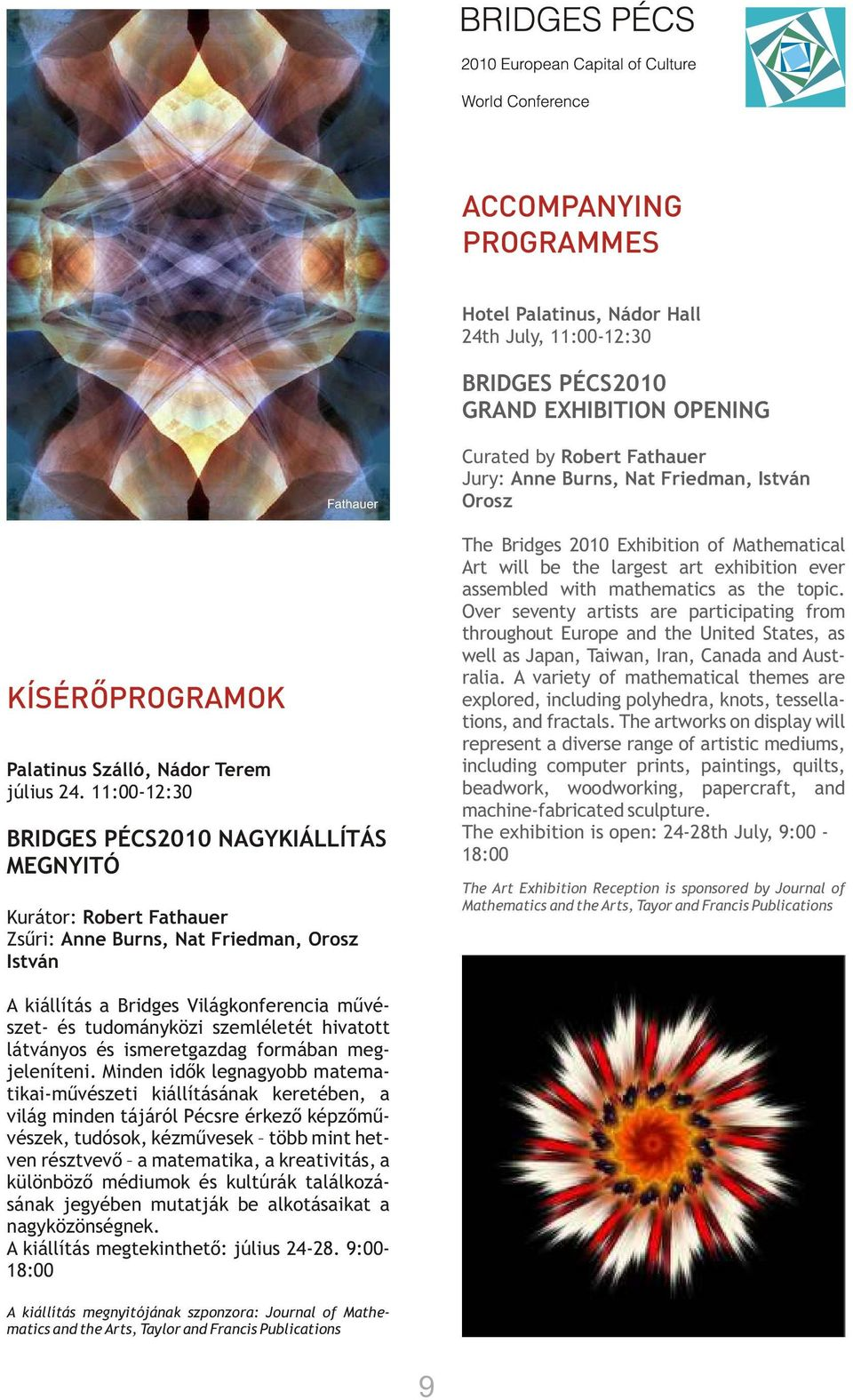 Orosz The Bridges 2010 Exhibition of Mathematical Art will be the largest art exhibition ever assembled with mathematics as the topic.