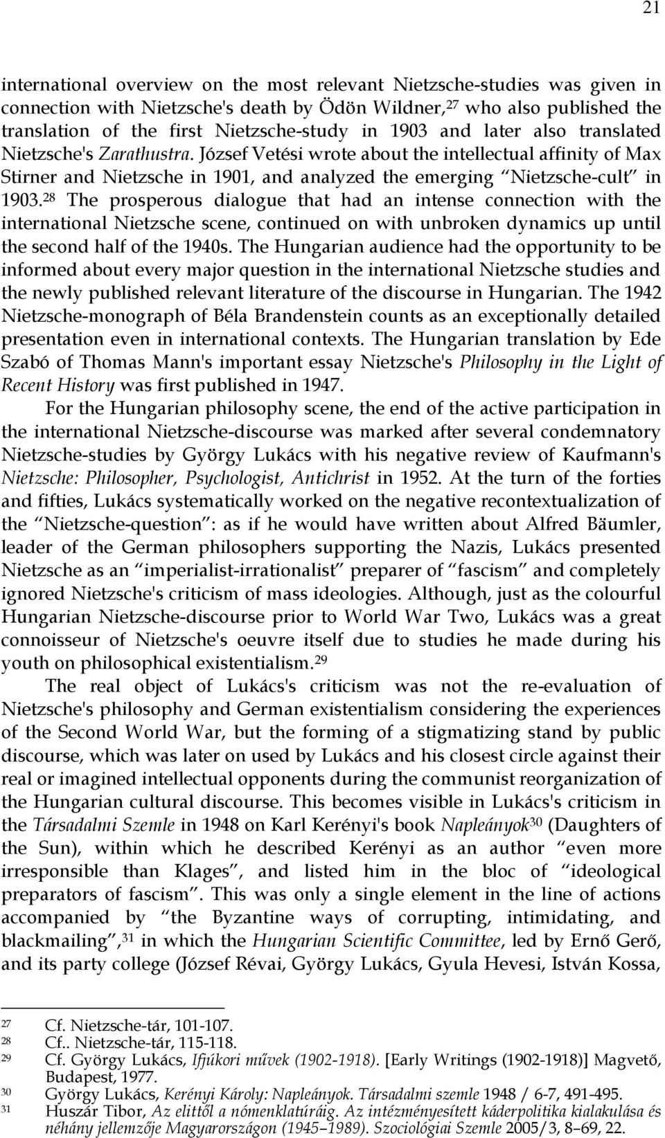 28 The prosperous dialogue that had an intense connection with the international Nietzsche scene, continued on with unbroken dynamics up until the second half of the 1940s.