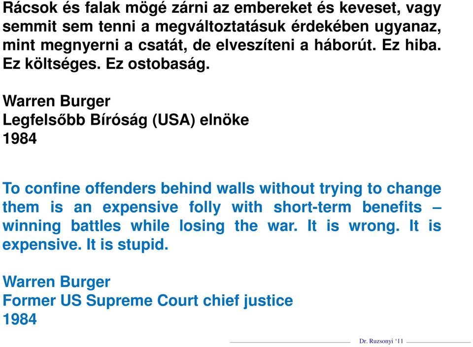 Warren Burger Legfelsőbb Bíróság (USA) elnöke 1984 To confine offenders behind walls without trying to change them is an