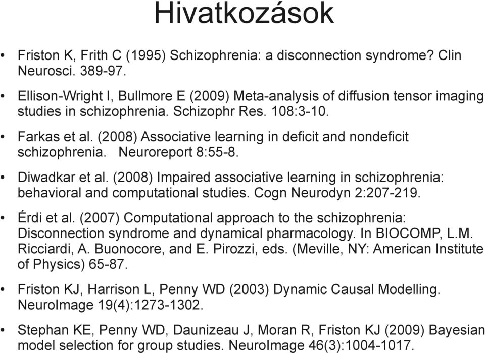 (2008) Associative learning in deficit and nondeficit schizophrenia. Neuroreport 8:55-8. Diwadkar et al. (2008) Impaired associative learning in schizophrenia: behavioral and computational studies.