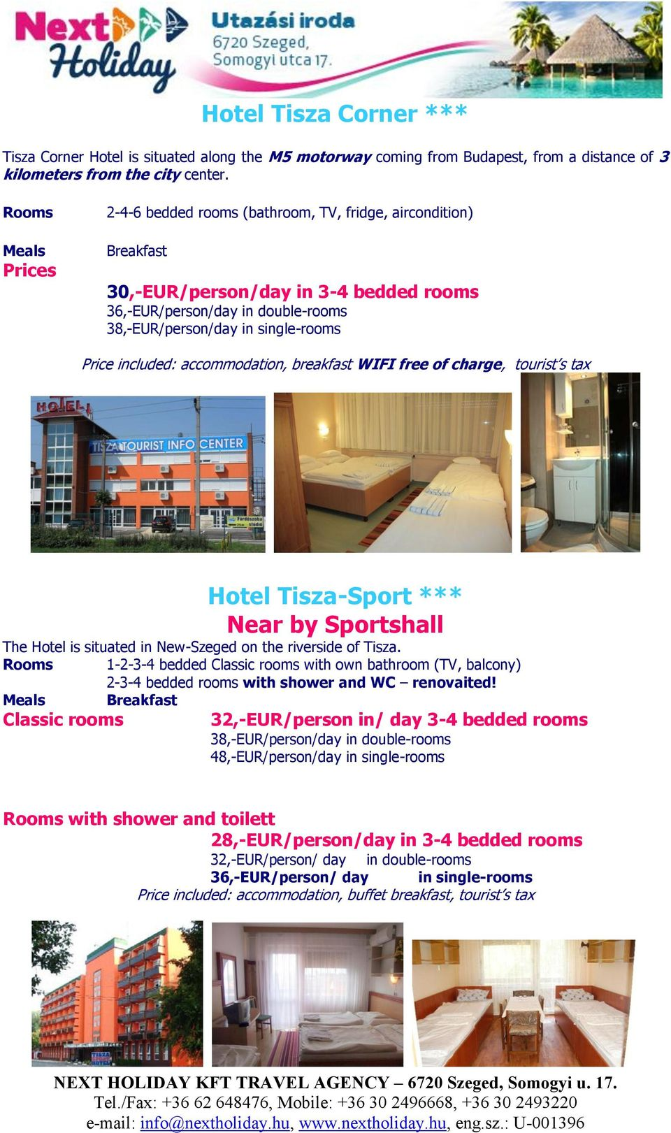 included: accommodation, breakfast WIFI free of charge, tourist s tax Hotel Tisza-Sport *** Near by Sportshall The Hotel is situated in New-Szeged on the riverside of Tisza.