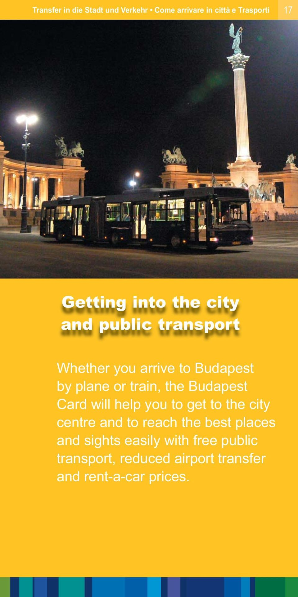 Budapest Card will help you to get to the city centre and to reach the best places and