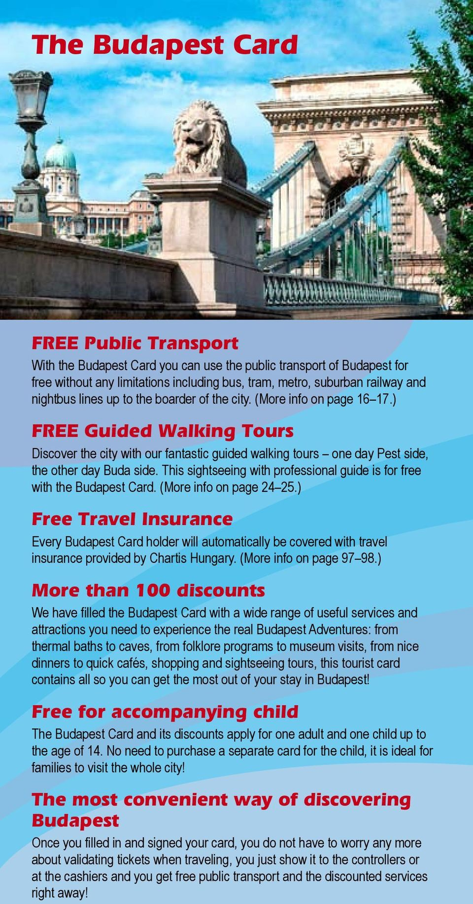 ) FREE Guided Walking Tours Discover the city with our fantastic guided walking tours one day Pest side, the other day Buda side.