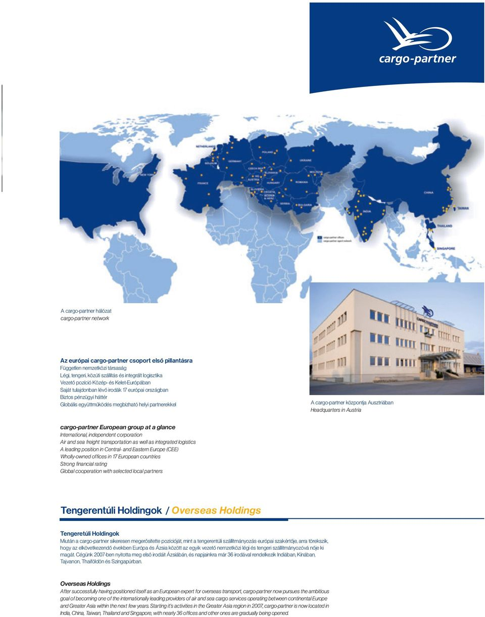 Headquarters in Austria cargo-partner European group at a glance International, independent corporation Air and sea freight transportation as well as integrated logistics A leading position in
