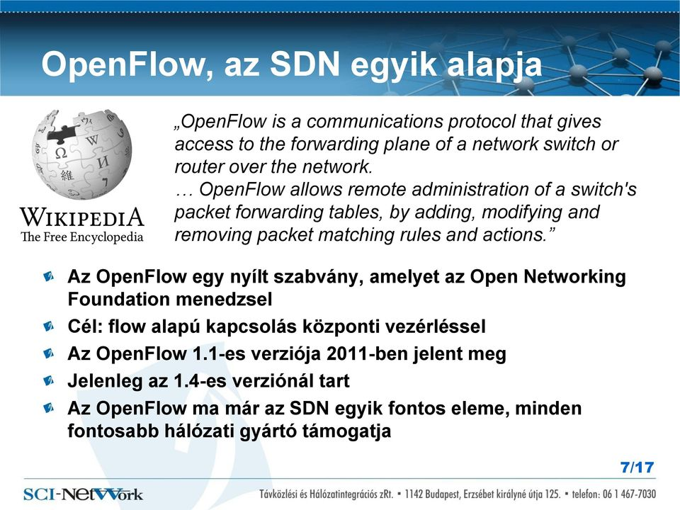 OpenFlow allows remote administration of a switch's packet forwarding tables, by adding, modifying and removing packet matching rules and actions.