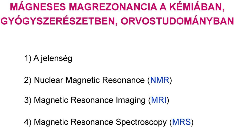 jelenség 2) Nuclear Magnetic Resonance (NMR) 3)