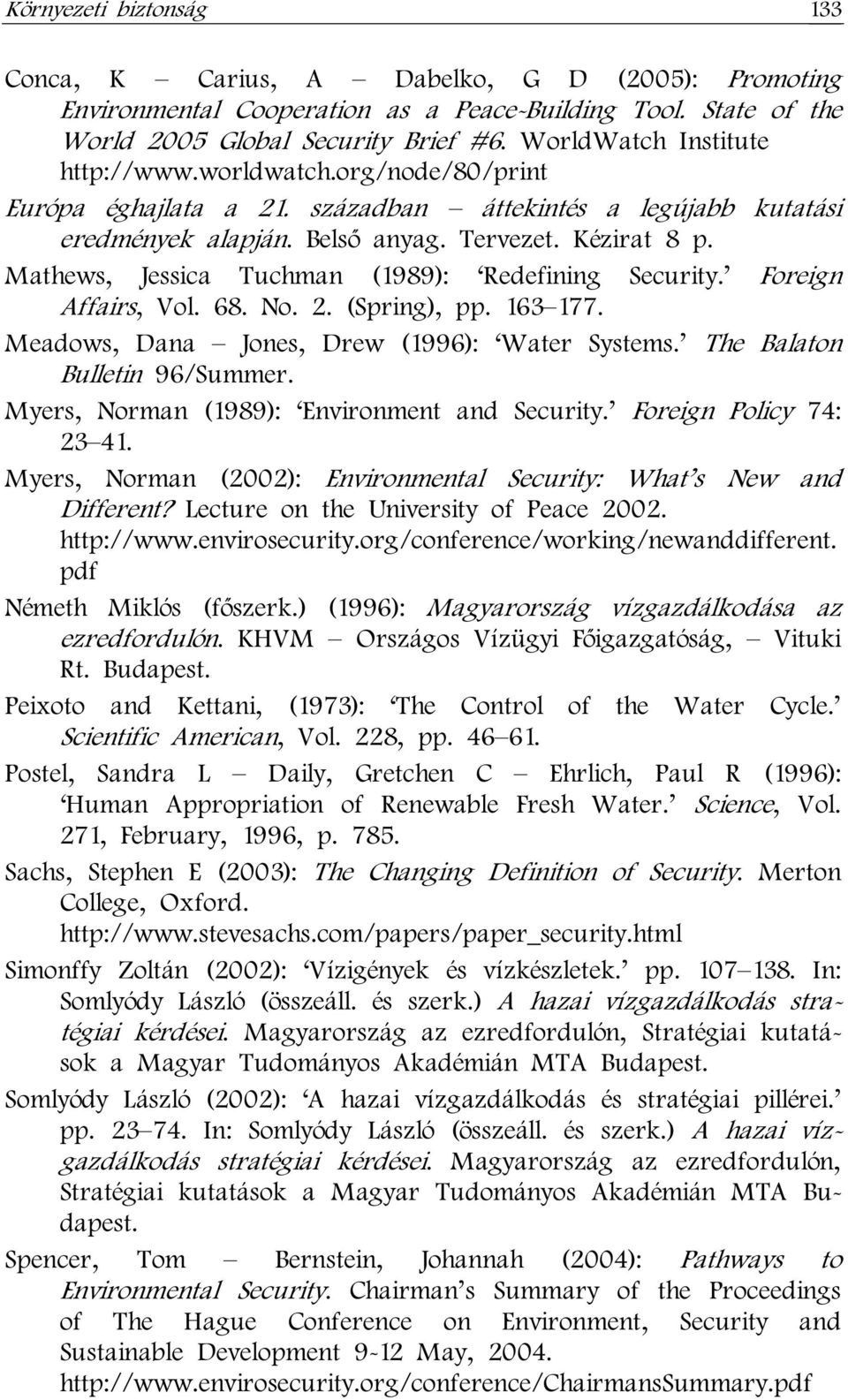 Mathews, Jessica Tuchman (1989): Redefining Security. Foreign Affairs, Vol. 68. No. 2. (Spring), pp. 163 177. Meadows, Dana Jones, Drew (1996): Water Systems. The Balaton Bulletin 96/Summer.