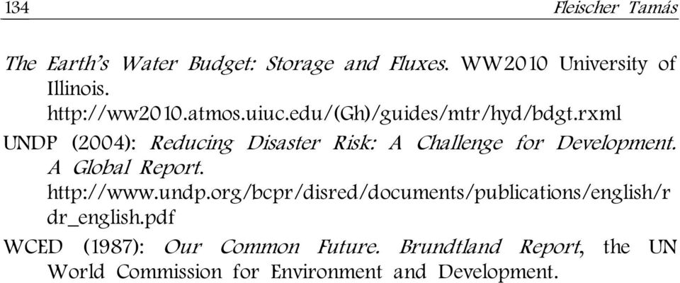 rxml UNDP (2004): Reducing Disaster Risk: A Challenge for Development. A Global Report. http://www.undp.