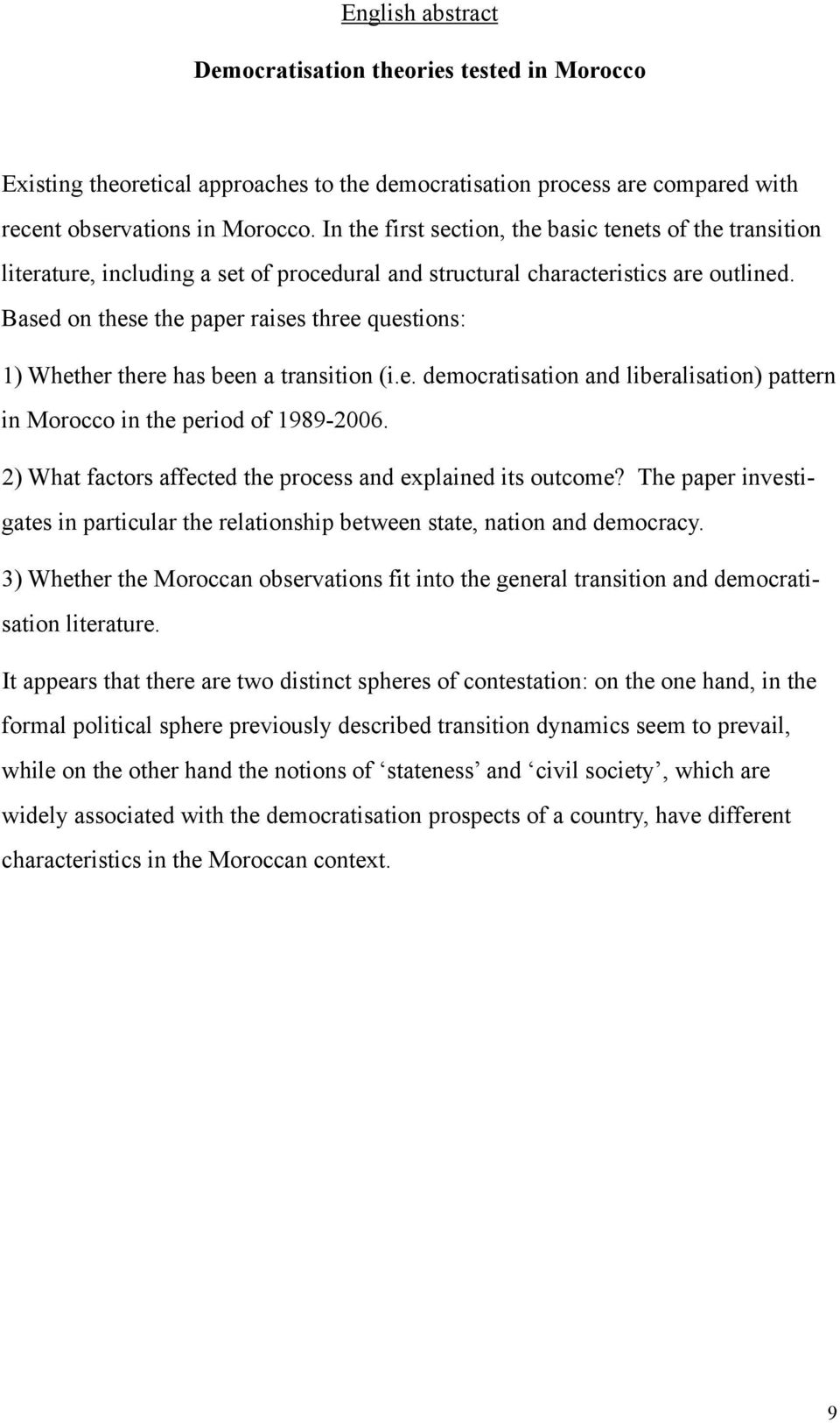 Based on these the paper raises three questions: 1) Whether there has been a transition (i.e. democratisation and liberalisation) pattern in Morocco in the period of 1989-2006.
