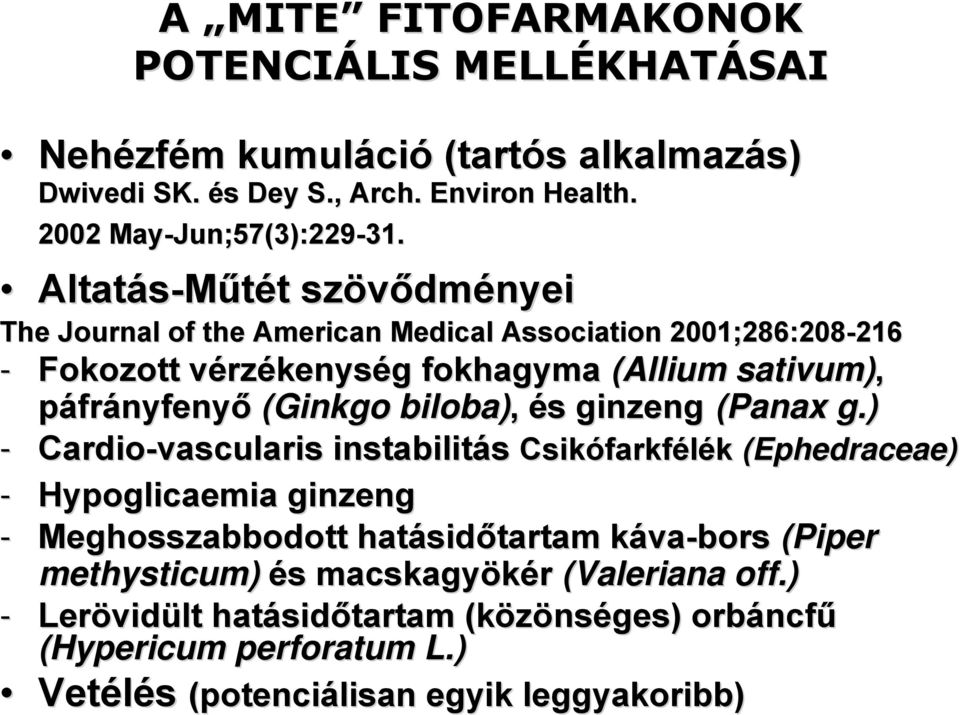Altatás-Műtét szövődményei The Journal of the American Medical Association 2001;286:208-216 216 - Fokozott vérzékenység fokhagyma (Allium sativum), páfrányfenyő (Ginkgo