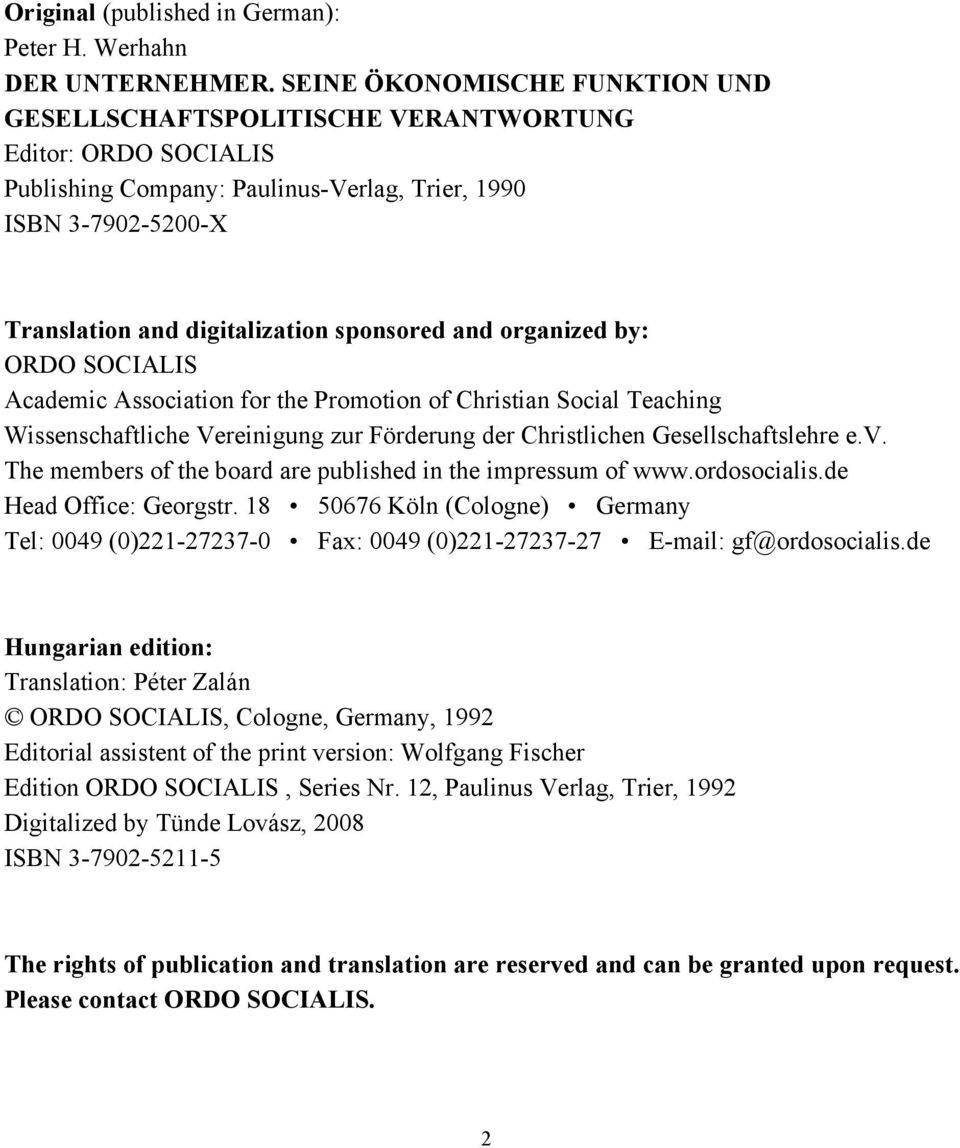 and organized by: ORDO SOCIALIS Academic Association for the Promotion of Christian Social Teaching Wissenschaftliche Vereinigung zur Förderung der Christlichen Gesellschaftslehre e.v.