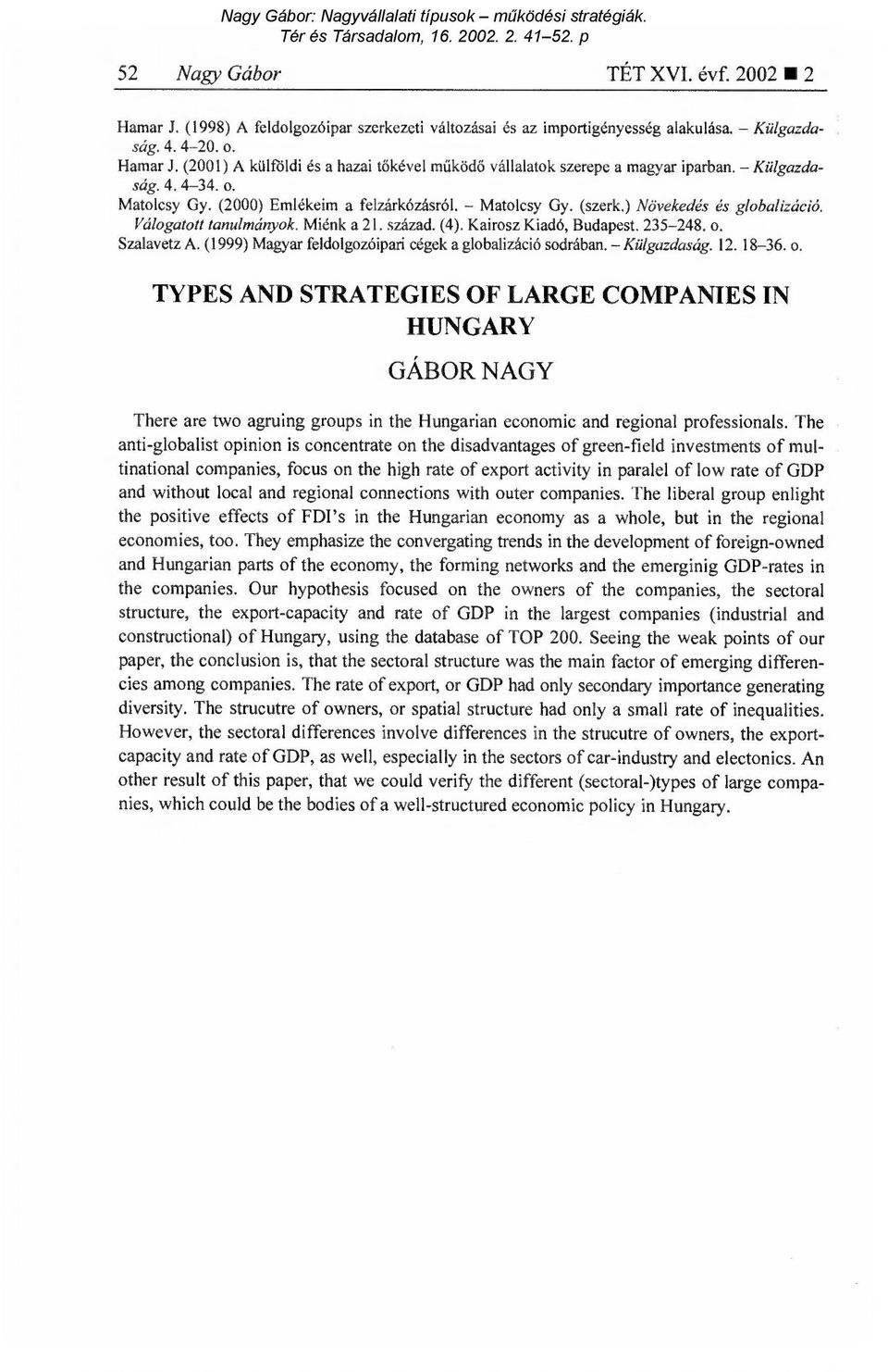 235-248. o. Szalavetz A. (1999) Magyar feldolgozóipari cégek a globalizáció sodrában. Külgazdaság. 12.18-36. o. TYPES AND STRATEGIES OF LARGE COMPANIES IN HUNGARY GÁBOR NAGY There are two agruing groups in the Hungarian economic and regional professionals.