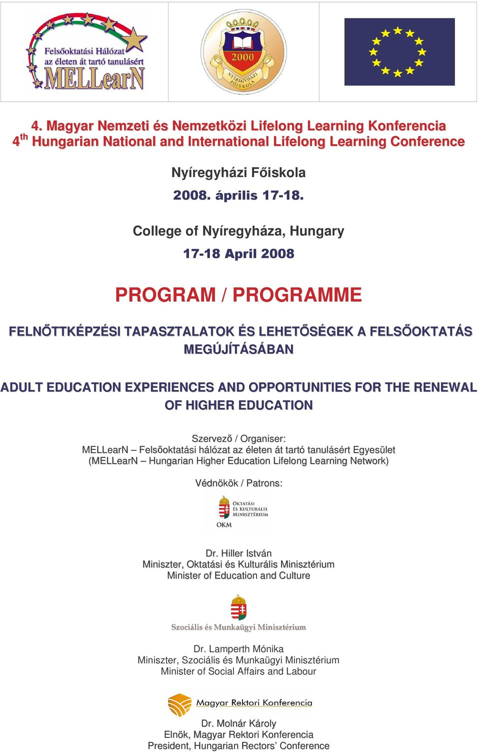 Felsoktatási hálózat az életen át tartó tanulásért Egyesület (MELLearN Hungarian Higher Education Lifelong Learning Network) Védnökök / Patrons: Dr.