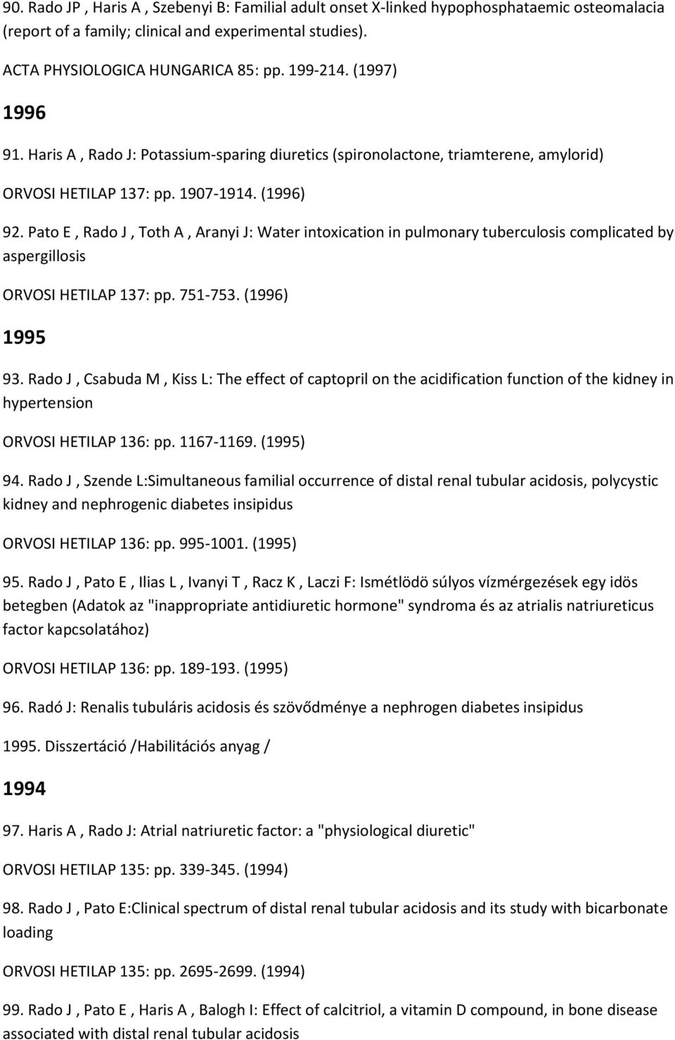 Pato E, Rado J, Toth A, Aranyi J: Water intoxication in pulmonary tuberculosis complicated by aspergillosis ORVOSI HETILAP 137: pp. 751-753. (1996) 1995 93.