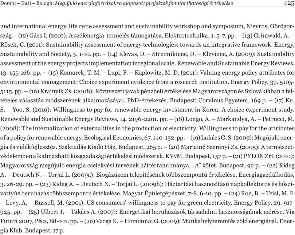 (2011): Sustainability assessment of energy technologies: towards an integrative framework. Energy, Sustainability and Society, 3. 1-10. pp. (14) Klevas, D. Streimikiene, D. Kleviene, A.