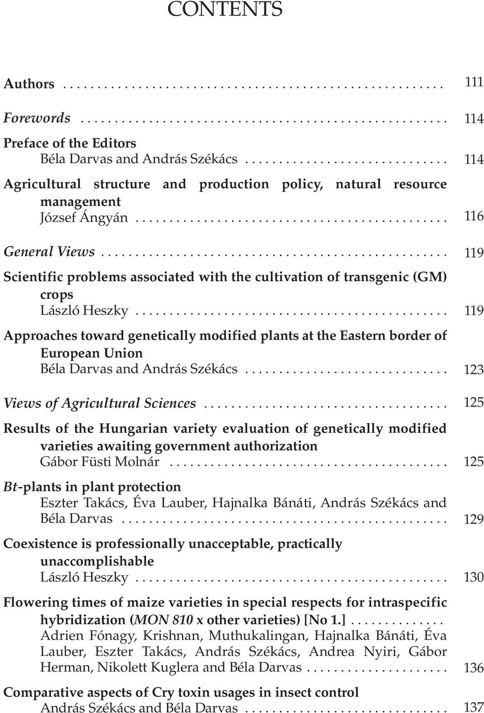 .................................................. Scientific problems associated with the cultivation of transgenic (GM) crops László Heszky.