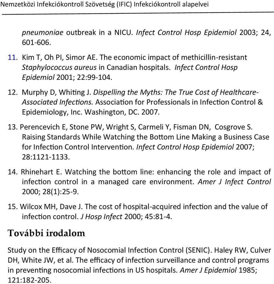 Dispelling the Myths: The True Cost of Healthcare- Associated Infections. Association for Professionals in Infection Control & Epidemiology, Inc. Washington, DC. 2007. 13.