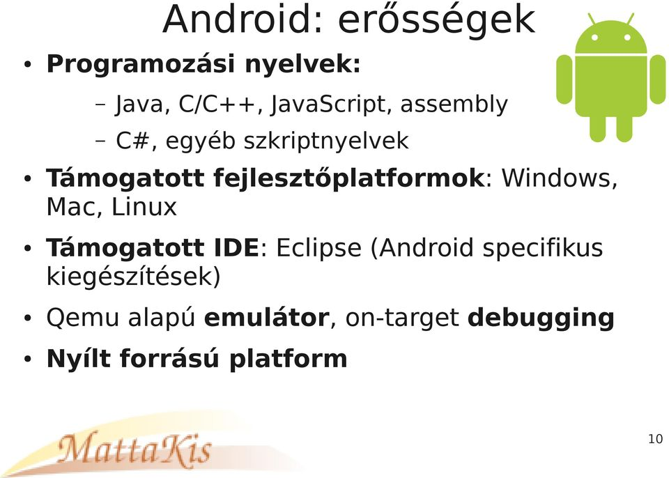 Windows, Mac, Linux Támogatott IDE: Eclipse (Android specifikus
