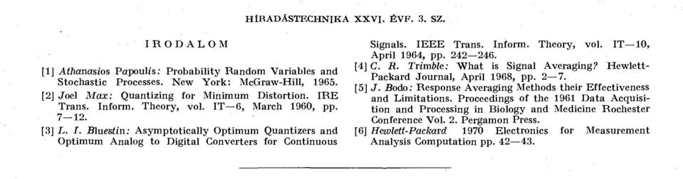 IEEE Trans. Inform. Theory, vol. IT 0, April 964, pp. 242 246. [4] C. R. Trimble: What is Signal Averaging? Hewlett- Packard Journal, April 968, pp. 2 7. [5] J.