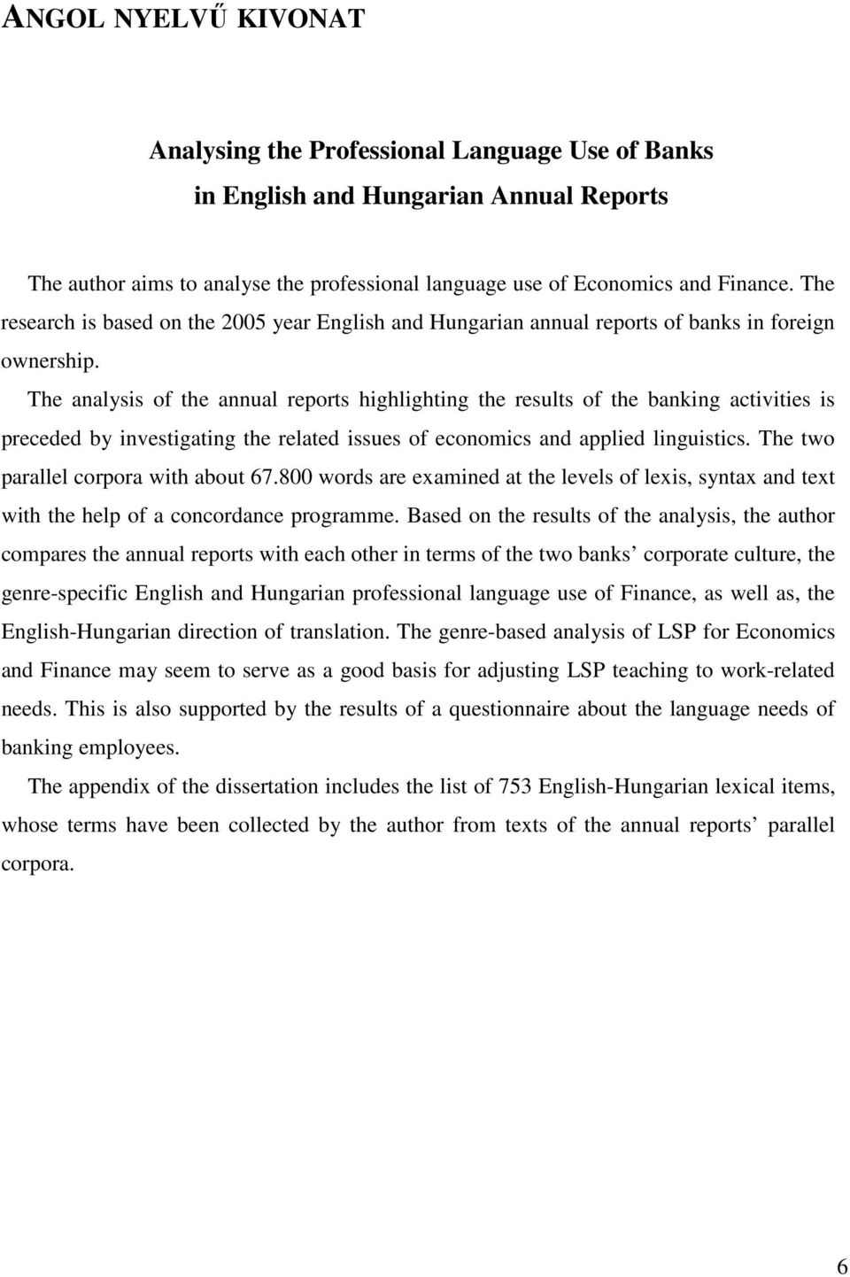 The analysis of the annual reports highlighting the results of the banking activities is preceded by investigating the related issues of economics and applied linguistics.