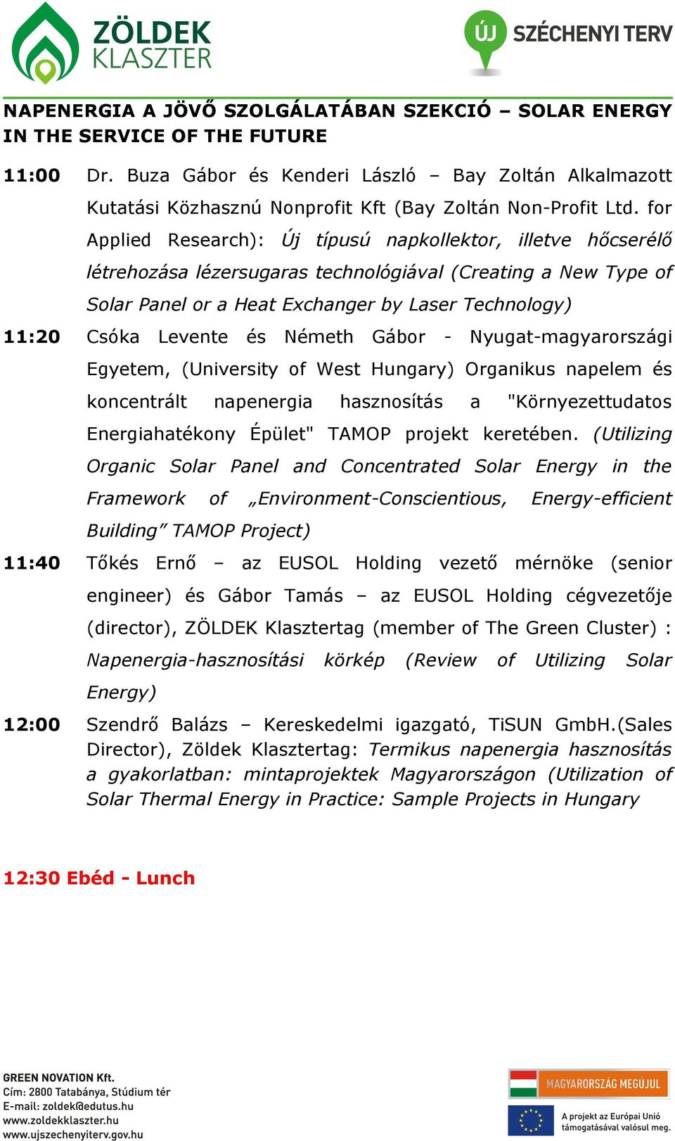 for Applied Research): Új típusú napkollektor, illetve hőcserélő létrehozása lézersugaras technológiával (Creating a New Type of Solar Panel or a Heat Exchanger by Laser Technology) 11:20 Csóka