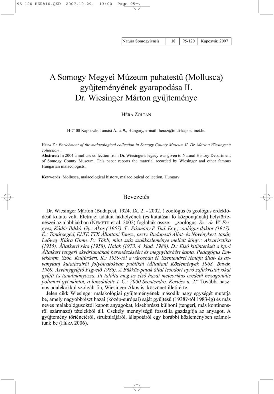 Dr. Márton Wiesinger's collection.. Abstract: In 2004 a mollusc collection from Dr. Wiesinger's legacy was given to Natural History Department of Somogy County Museum.