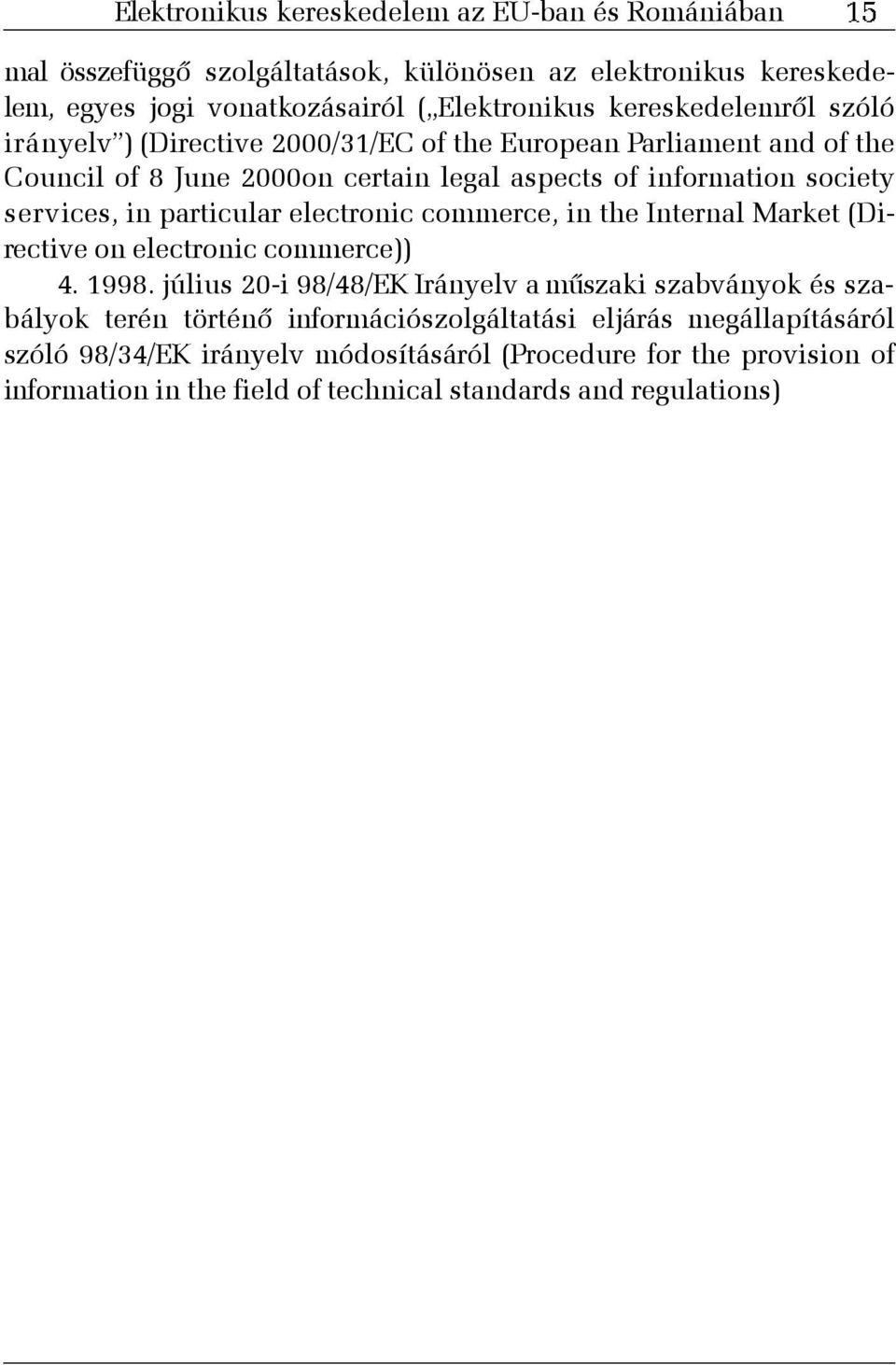 in particular electronic commerce, in the Internal Market (Directive on electronic commerce)) 4. 1998.