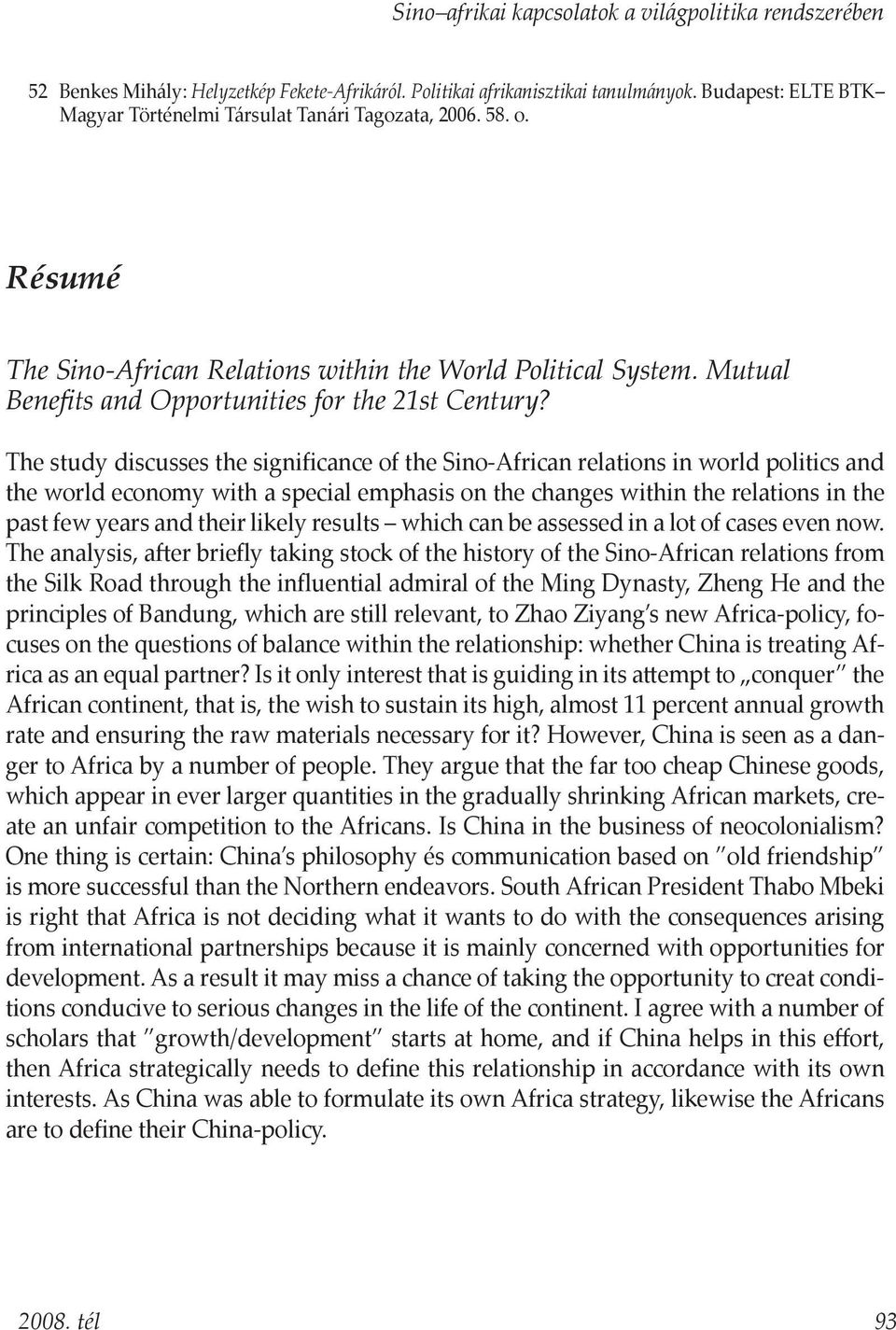 The study discusses the significance of the Sino-African relations in world politics and the world economy with a special emphasis on the changes within the relations in the past few years and their