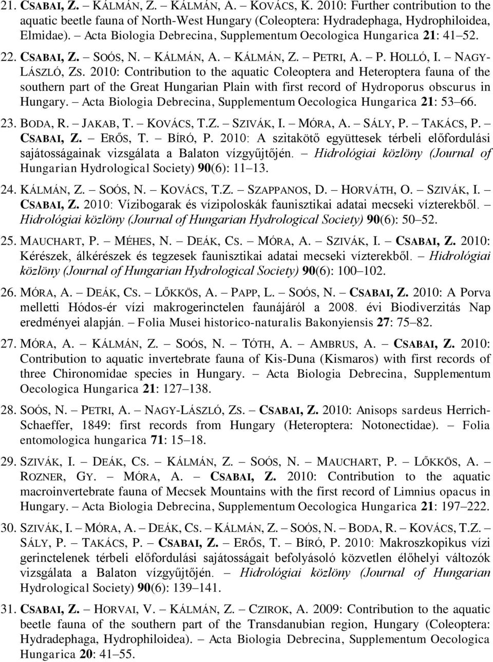 2010: Contribution to the aquatic Coleoptera and Heteroptera fauna of the southern part of the Great Hungarian Plain with first record of Hydroporus obscurus in.