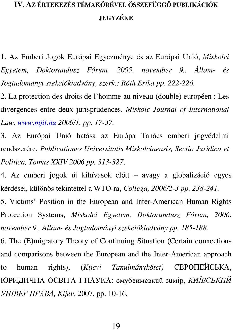 Miskolc Journal of International Law, www.mjil.hu 2006/1. pp. 17-37. 3.