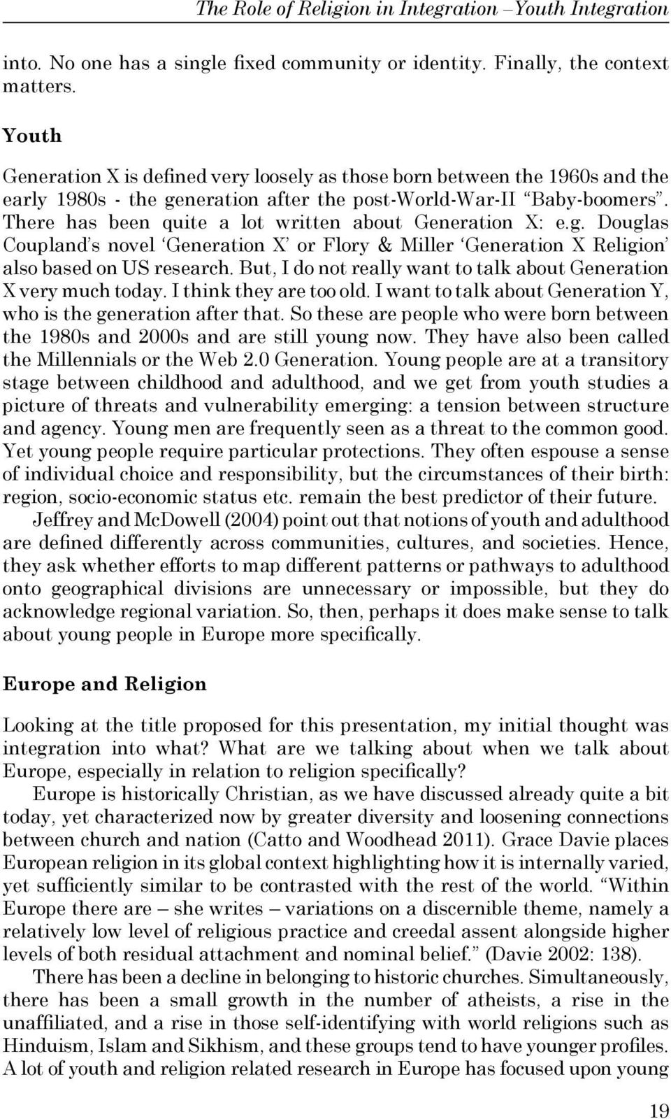 There has been quite a lot written about Generation X: e.g. Douglas Coupland s novel Generation X or Flory & Miller Generation X Religion also based on US research.