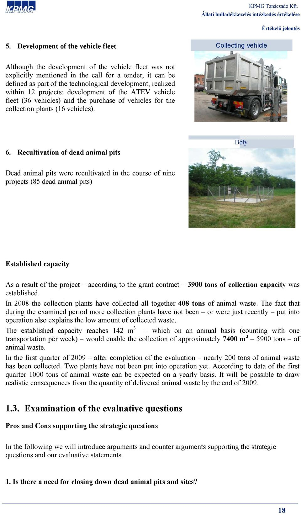 Recultivation of dead animal pits Bóly Dead animal pits were recultivated in the course of nine projects (85 dead animal pits) Established capacity As a result of the project according to the grant