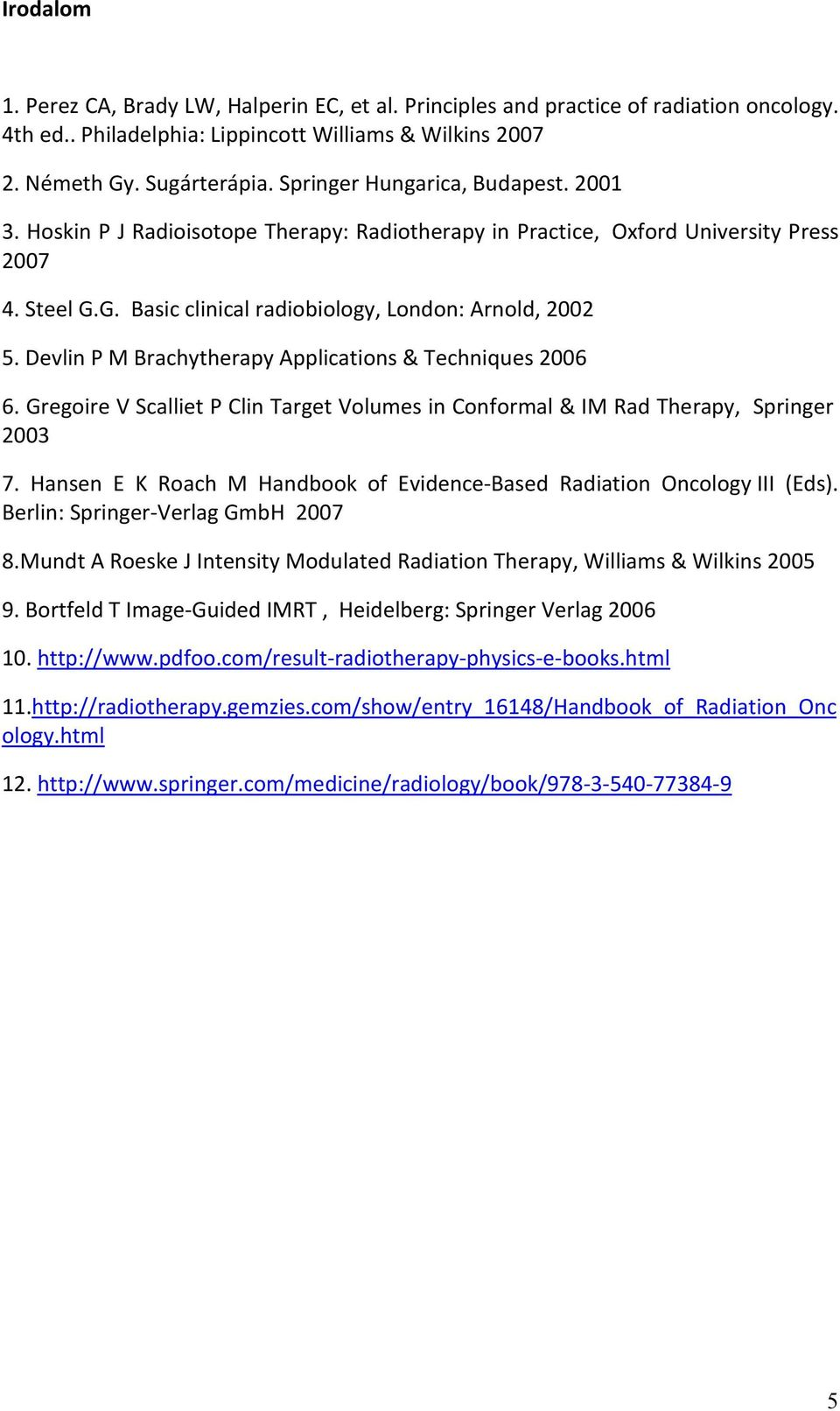 Devlin P M Brachytherapy Applications & Techniques 2006 6. Gregoire V Scalliet P Clin Target Volumes in Conformal & IM Rad Therapy, Springer 2003 7.