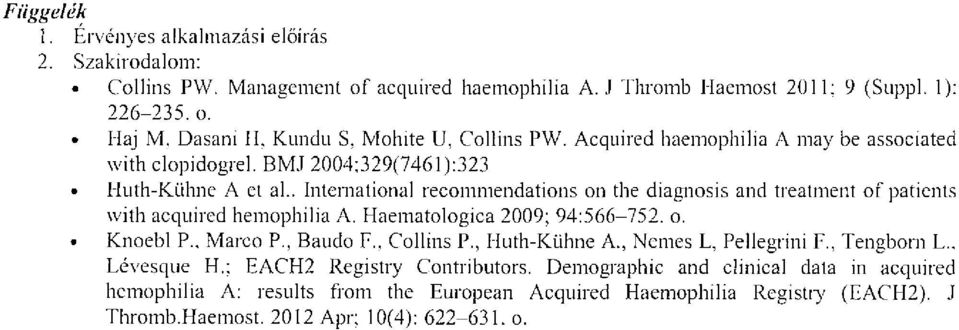 . International recommendations on the diagnosis and treatment of patients with aequired hemophilia A. Haematologica 2009; 94:566-752. o. Knoebl P.. Marco P., Baudo P., COlliJ1S P.