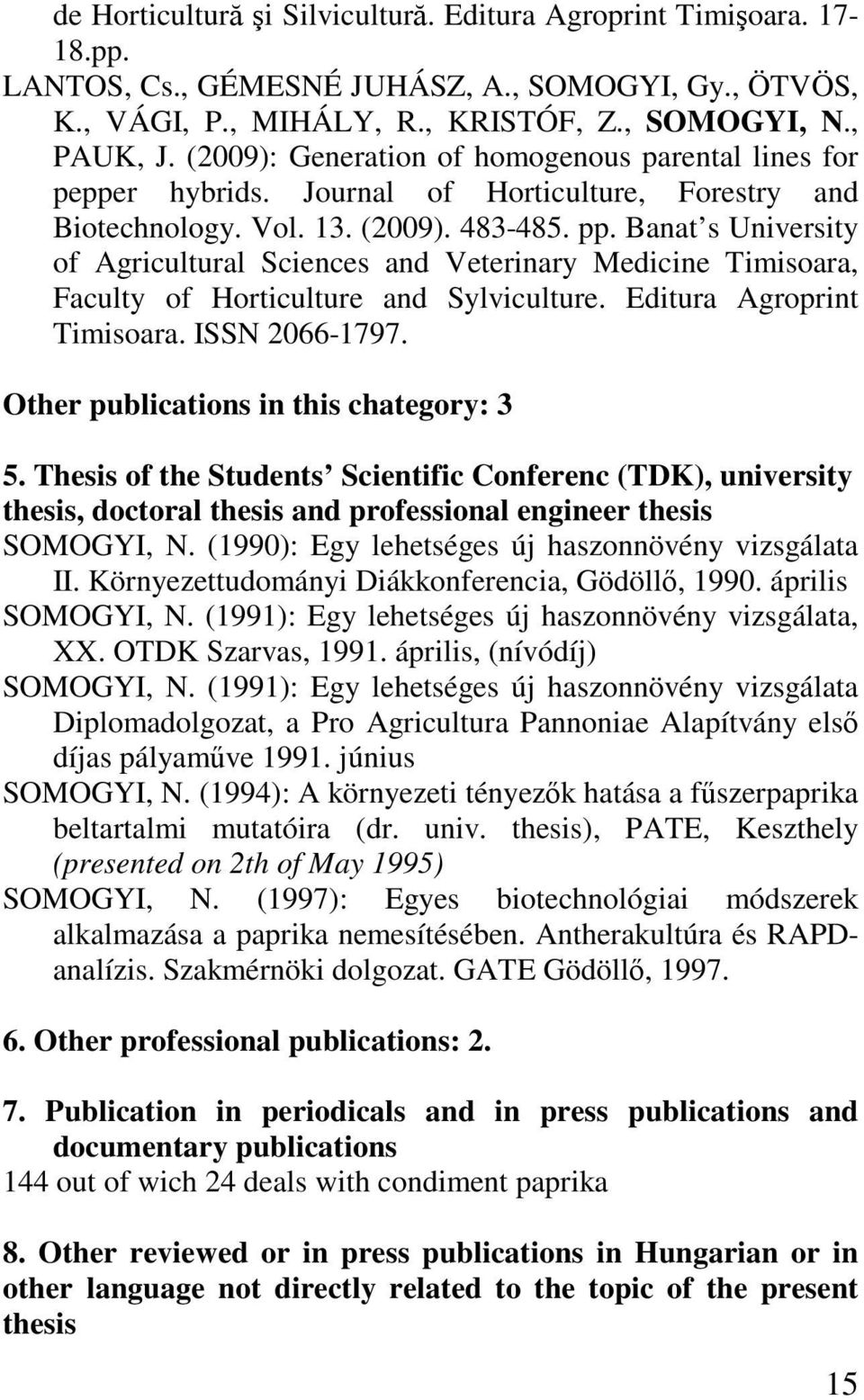 Banat s University of Agricultural Sciences and Veterinary Medicine Timisoara, Faculty of Horticulture and Sylviculture. Editura Agroprint Timisoara. ISSN 2066-1797.