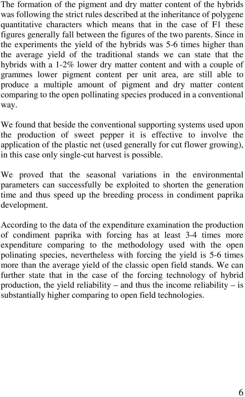 Since in the experiments the yield of the hybrids was 5-6 times higher than the average yield of the traditional stands we can state that the hybrids with a 1-2% lower dry matter content and with a