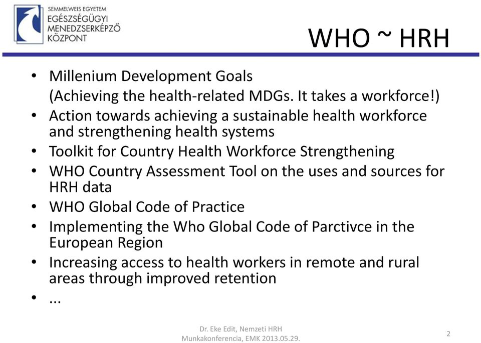 Strengthening WHO Country Assessment Tool on the uses and sources for HRH data WHO Global Code of Practice Implementing the Who Global