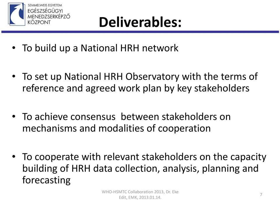 and modalities of cooperation To cooperate with relevant stakeholders on the capacity building of HRH data