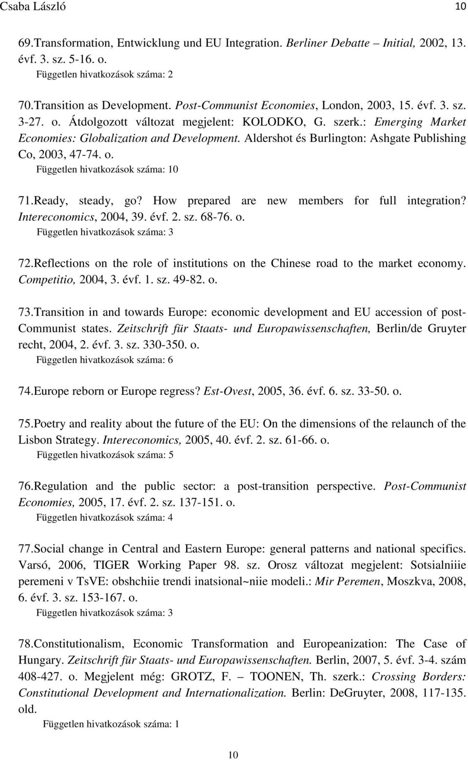 How prepared are new members for full integration? Intereconomics, 2004, 39. évf. 2. sz. 68-76. o. 72.Reflections on the role of institutions on the Chinese road to the market economy.