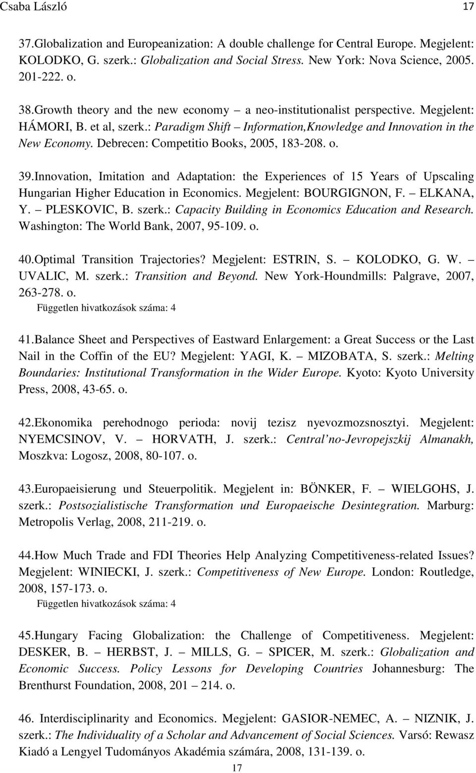 Debrecen: Competitio Books, 2005, 183-208. o. 39.Innovation, Imitation and Adaptation: the Experiences of 15 Years of Upscaling Hungarian Higher Education in Economics. Megjelent: BOURGIGNON, F.