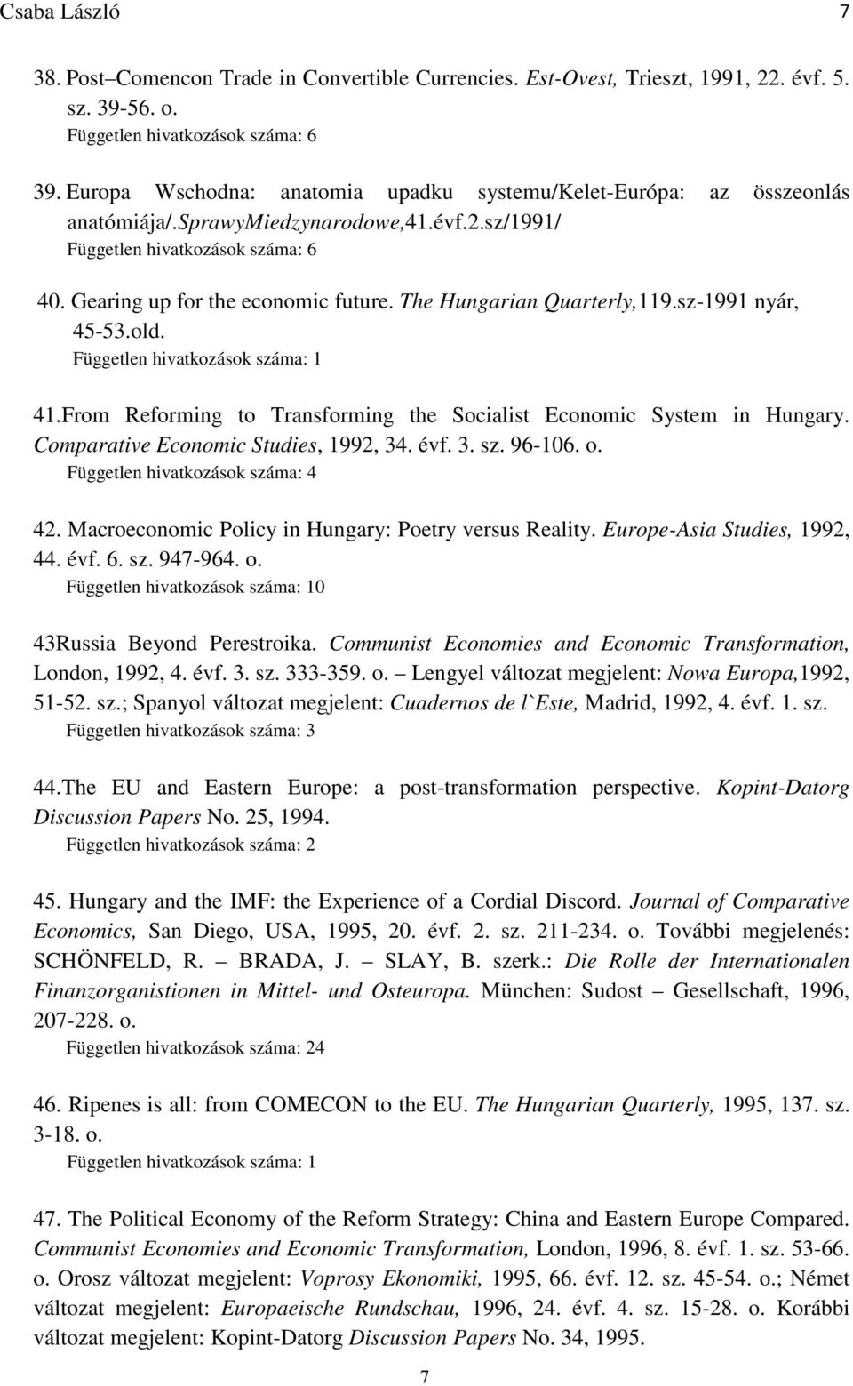 The Hungarian Quarterly,119.sz-1991 nyár, 45-53.old. 41.From Reforming to Transforming the Socialist Economic System in Hungary. Comparative Economic Studies, 1992, 34. évf. 3. sz. 96-106. o.