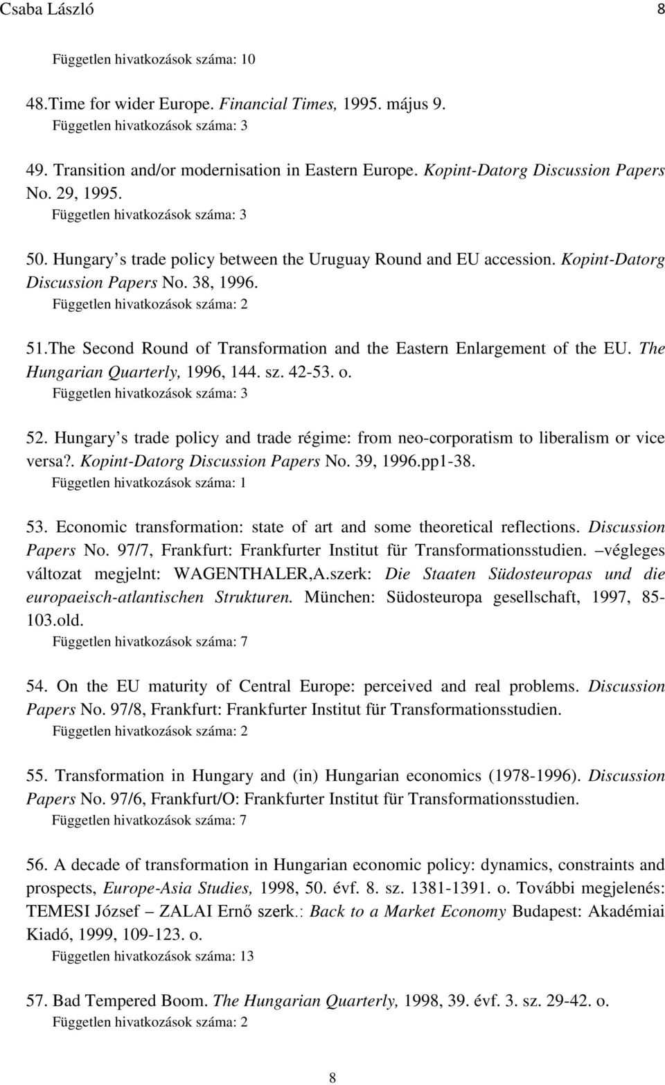 The Hungarian Quarterly, 1996, 144. sz. 42-53. o. 52. Hungary s trade policy and trade régime: from neo-corporatism to liberalism or vice versa?. Kopint-Datorg Discussion Papers No. 39, 1996.pp1-38.
