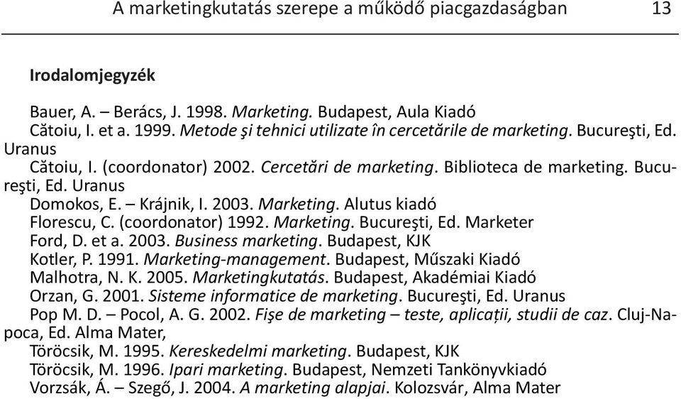 Krájnik, I. 2003. Marketing. Alutus kiadó Florescu, C. (coordonator) 1992. Marketing. Bucureşti, Ed. Marketer Ford, D. et a. 2003. Business marketing. Budapest, KJK Kotler, P. 1991.