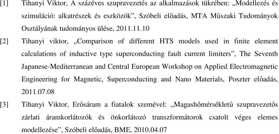 11.10 [2] Tihanyi viktor, Comparison of different HTS models used in finite element calculations of inductive type superconducting fault current limiters, The Seventh