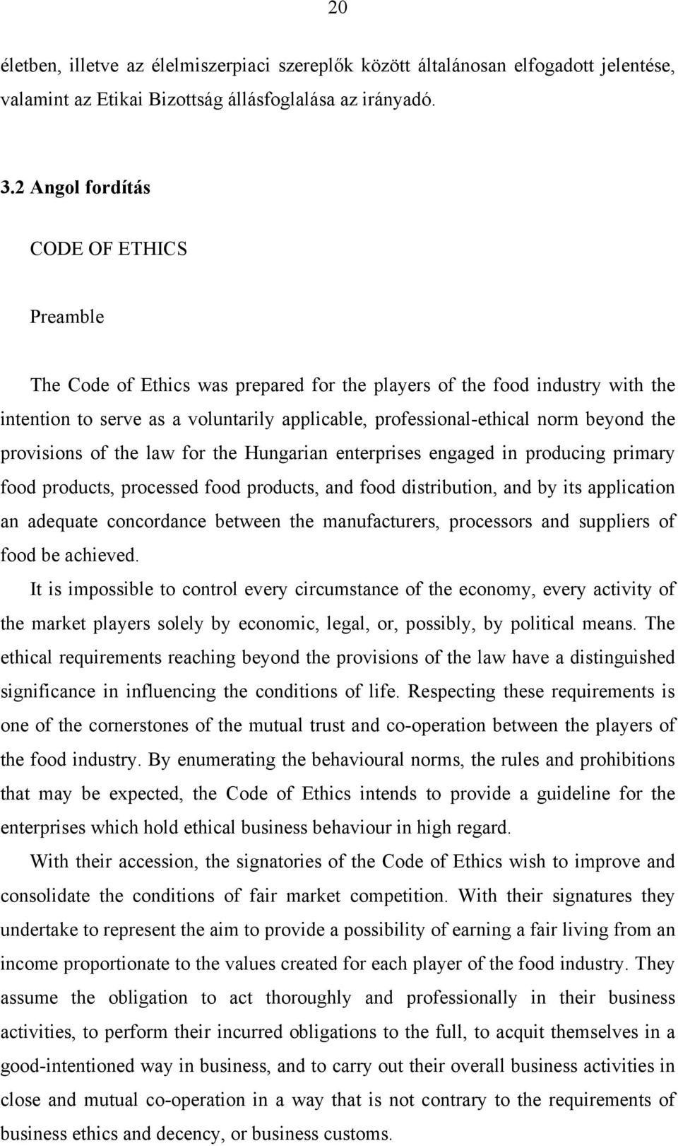the provisions of the law for the Hungarian enterprises engaged in producing primary food products, processed food products, and food distribution, and by its application an adequate concordance