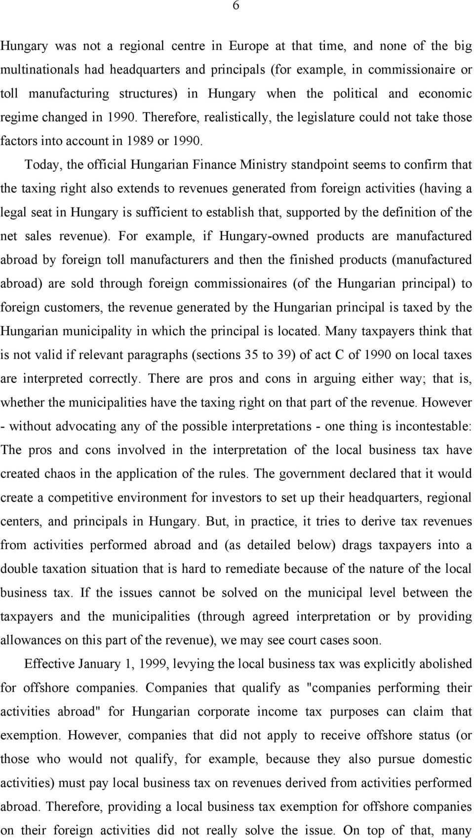 Today, the official Hungarian Finance Ministry standpoint seems to confirm that the taxing right also extends to revenues generated from foreign activities (having a legal seat in Hungary is