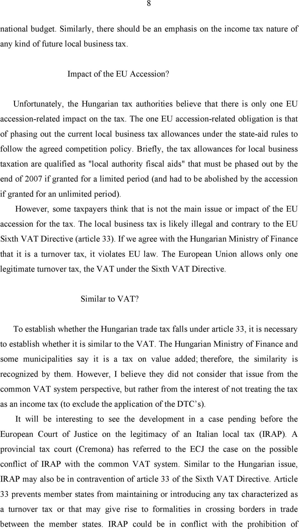 The one EU accession-related obligation is that of phasing out the current local business tax allowances under the state-aid rules to follow the agreed competition policy.