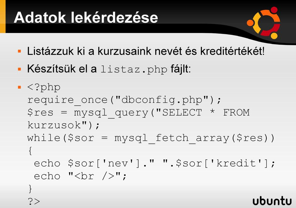 "php""); $res = mysql_query(""select * FROM kurzusok""); while($sor ="