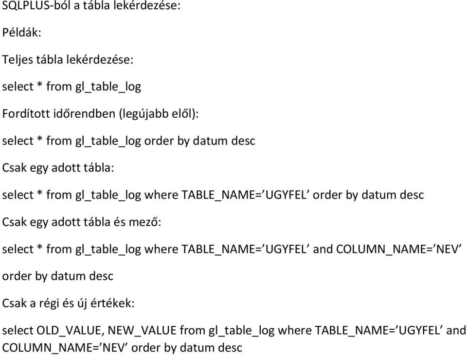 datum desc Csak egy adott tábla és mező: select * from gl_table_log where TABLE_NAME= UGYFEL and COLUMN_NAME= NEV order by datum desc